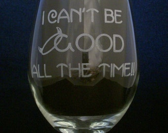 I Can't Be Good All The Time Wine Glass Mothers day gifts, birthday gifts, wedding gifts, Valentines day gifts