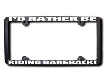 I'd Rather Be Riding Bareback License Plate Frame (T) Made in USA