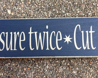 Primitive Country T1582 Measure Twice Cut Once Shelf Sitter Wood  Sign