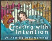 Creating with Intention Workshop: Making Mixed Media Journal Spreads, ATCs, and Canvases that Feed the Eyes and Delight the Soul