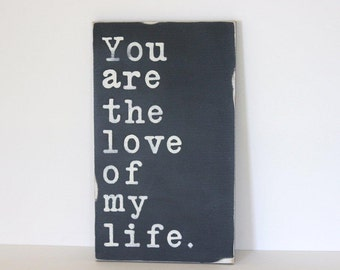 You are the love of my life, wedding sign, distressed sign