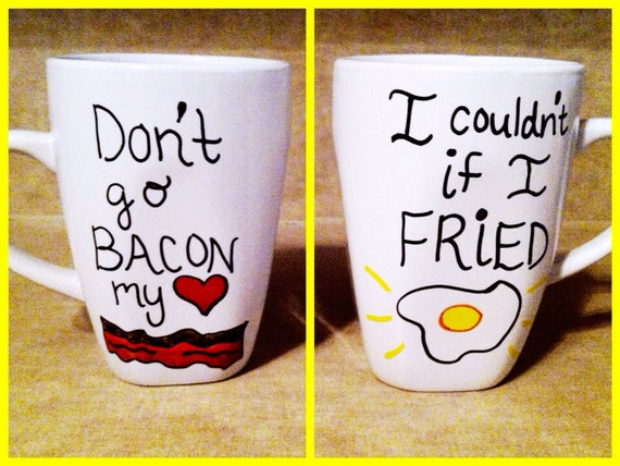 Don T Go Bacon My Heart: Mug Bacon & Eggs Don't Go Bacon My Heart I By TheDreamsicle