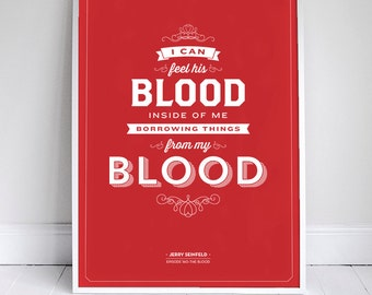 I can feel his blood inside of me - Seinfeld Poster - Typography - 11x17 / 18 x 24 / 24 x 46 - Wall Art