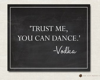 Trust Me You Can Dance Vodka, Chalkboard Trust Me You Can Dance, Printable Trust Me You Can Dance, Bar Sign INSTANT DOWNLOAD DIY