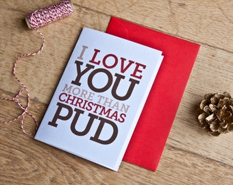 love you more than christmas pud - Christmas card to husband - funny christmas card - husband christmas card - christmas card to wife