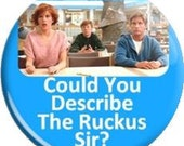 "Could you describe the Ruckus Sir? Item  FD-1026  - 1.25"" or 2.25"" inch Metal Pin back Button / Magnet or Mirror"
