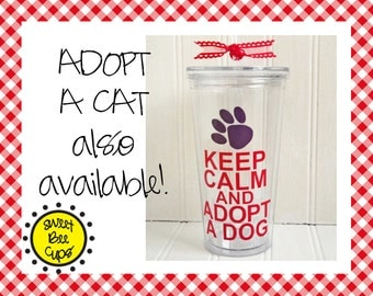 Keep Calm Adopt a Dog Acrylic Cup, Keep Calm Adopt a Dog Acrylic Tumbler, Rescue Gift, Animal Lover, Dog Rescue, Sweet Bee Cups, BPA FREE