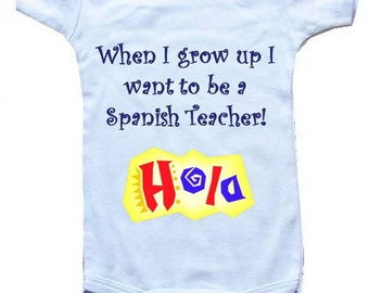 Baby One-Piece Body Suit -Personalized Gifts-- When I Grow Up I Want To Be A Spanish Teacher  -BoyMusic Baby Designs - White, Blue & Pink
