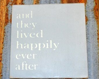 and they lived happily ever after - Handmade Wood Sign