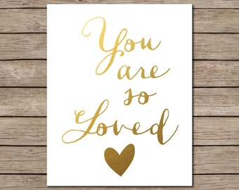 You are so Loved Printable - INSTANT DOWNLOAD Printable - gold nursery decor - gold girls room art - gold office decor - gold home decor