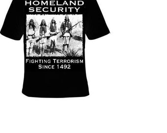 homeland security T-shirt fighting terrorism since 1492 american indians t-shirts