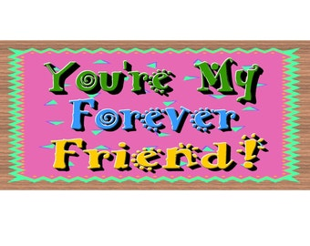 Friend Wood Signs -You're My Forever Friend GS 1047