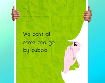 Wizard of OZ  Wicked Witch Musical glinda we cant all come and go by bubble  - Art Print / Poster / Cool Art - Any Size