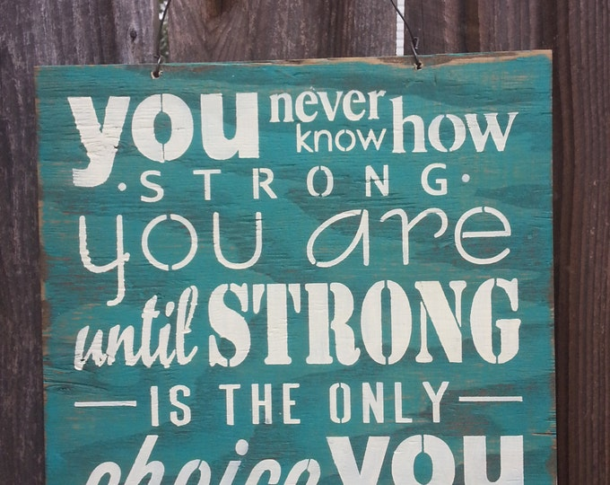 inspirational sign, motivational sign, strenght sign, strenth saying, uplifting sign, You Never Know How Strong You Are Sign, 195