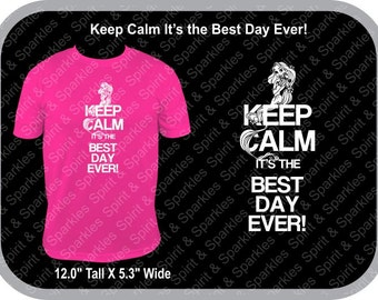 Keep Calm It's the Best Day Ever! T-Shirt
