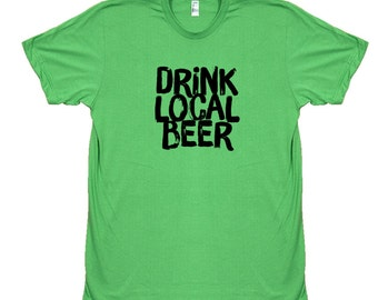 Drink Local Beer Tee Unisex T-Shirt - Beer Drinking - Beer Shirt - Drunk Shirt - Party Shirt - Homebrewer