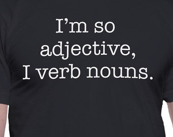 I'm So Adjective I Verb Nouns T-Shirt