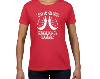 Womens beer t shirt This GIRL NEEDS A BEER tshirt funny t shirt red