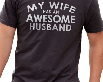 Valentine's Day Gift Husband Shirt My Wife has an AWESOME Husband MENS T shirt Husband Gift Wedding Gift Cool Shirt