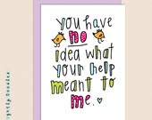 THANK YOU, Your help meant so much CARD, 4 1/2 x 5 1/2 greeting card.