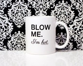 ORIGINAL - 11oz Coffee Mug - Blow me. I'm Hot - Funny Saying Mug - Valentine's Day - Gifts for him