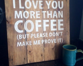 Hand painted Sign - 'I love you more than coffee' (LARGE) on Reclaimed Wood