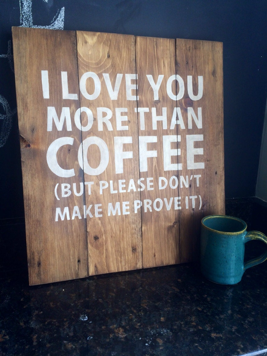 Hand painted Sign I love you more than coffee