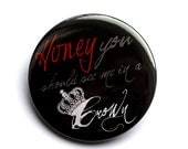 Honey You Should See me in a Crown | Moriarty | Button, Mirror, Magnet, Bottle Opener