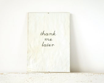 Vintage look quote- Wall Decor, Poster, Inspiration Sign - Thank me later