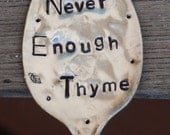Never Enough Thyme hand stamped Herb Garden Marker