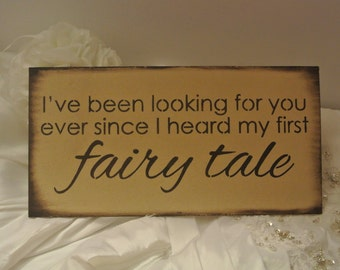 Fairy tale Sign, wood sign, i've been looking for you ever since i heard my first fairy tale wedding, gift, boyfriend photo prop, engagement