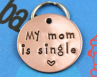 Unique Dog Tag - Personalized handstamped Pet Tag - Custom Dog or Cat ID Tag - My Mom is Single