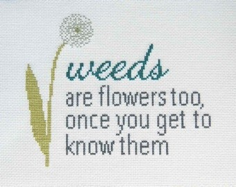 Dandelion Quote Completed Cross Stitch - Weeds Are Flowers Too Once You Get to Know Them - Finished and Unframed, Loose - Embroidery Art