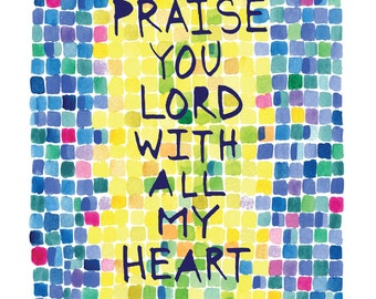 Praise with All My Heart -- Psalm 138 -- Bible Verse -- Watercolor Print with hand lettering