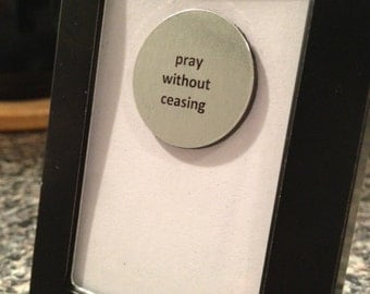 Quote | Magnet | Frame - 1 Thessalonians 5:17 - Pray Without Ceasing