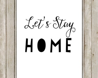 8x10 Let's Stay Home Printable, Typography Print, Digital Poster, Typography Wall Art, Home Decor, Art, Poster, Instant Digital Download