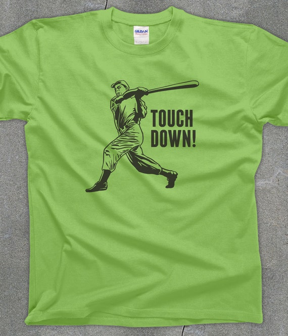 Touchdown funny sports tshirt - men's women's sarcastic baseball t shirt - You Choose Color