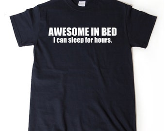 Awesome In Bed I Can Sleep For Hours T-shirt Hilarious Tee Shirt