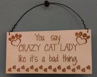 Sign, Cat Sign - You say Crazy Cat Lady like it's a bad thing, mini sign