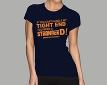 BRONCOS - If You Can't Handle My Tight End, You need a Stronger D, Broncos Football Shirt S M L XL