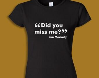 Sherlock t shirt – Did You Miss Me? Jim Moriarty quote – BBC Sherlock cosplay clothing