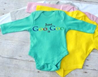 Just Goo Goo It - Funny Baby Shirt