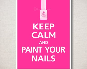 Keep Calm and PAINT YOUR NAILS Typography Art Print 5x7 (Featured color: Carnival Pink--choose your own colors)