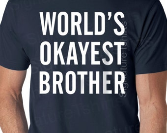 MENS T shirt World's Okayest Brother Son Gift Brother Gift Christmas Gift Husband Gift Uncle Gift Tshirt Cool Shirt