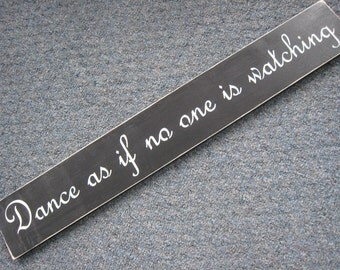 """Handpainted Wood Sign """"Dance as if no one is looking"""""""