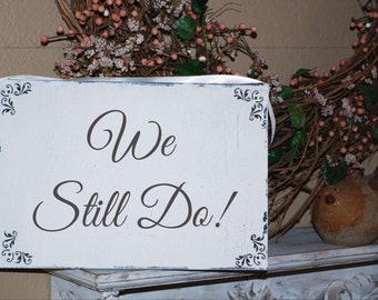 We still do - Vow Renewal Signs - 12x10  - Anniversary Signs - FREE Mr. & Mrs. Champagne tags