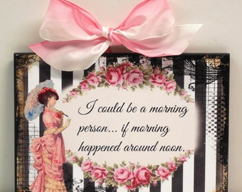 Shabby Roses Victorian  I could be a Morning Person Humorous Wood Wall Plaque