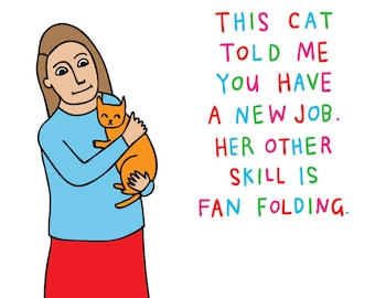Congratulations Card - This Cat Told Me You Have A New Job. Her Other Skill Is Fan Folding