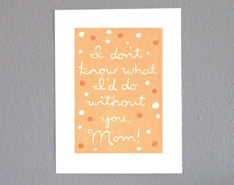 Mothers Day Card - I don't know what I'd do without you, Mom- Handmade