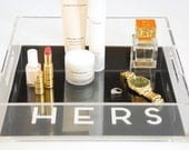 HIS/HERS Lucite Trays, set of 2 - you pick color